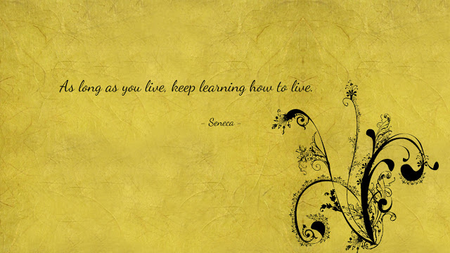 Best Life Quotes As long as you live keep learning how to live