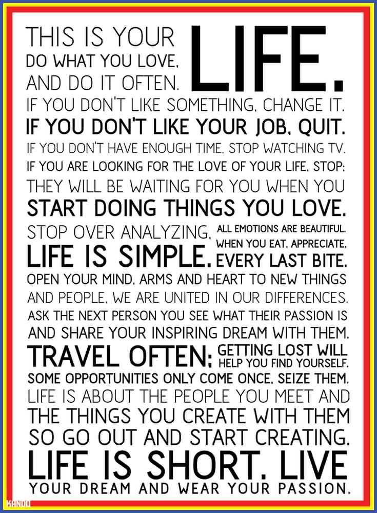 Best Life Quotes This is your life do what you love and do often it