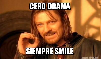 Cero Drama Siempre Smile Memes