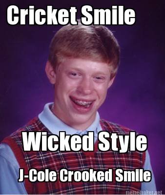 Cricket Smile Wicked Style J Cole Crooked Smile
