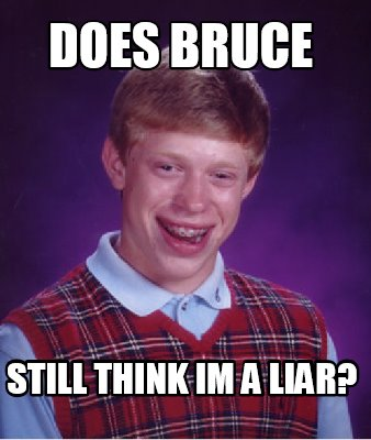 Does Bruce Still Think Im A Liar Meme Image