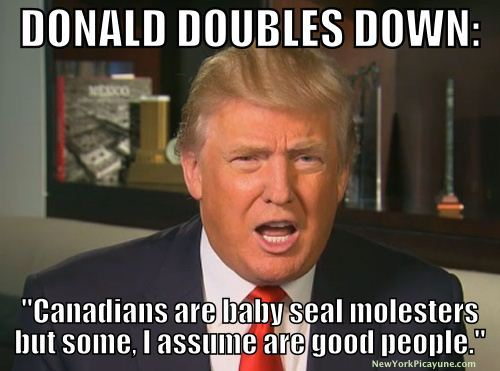 Donald Soubles Down Canadians Are Baby Seal Donald Trump Memes