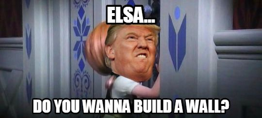 Donald Trump Funny Memes Elsa Do You Wanna Build A Wall