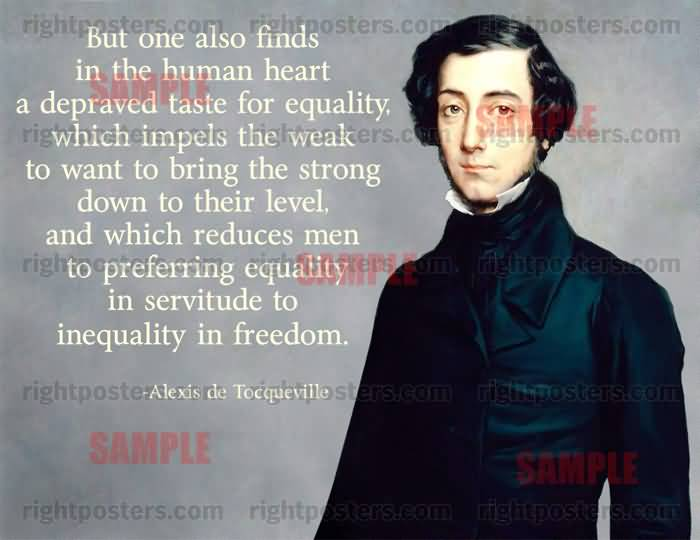 Equality Sayings but one also finds in the human heart a depraved taste for equality
