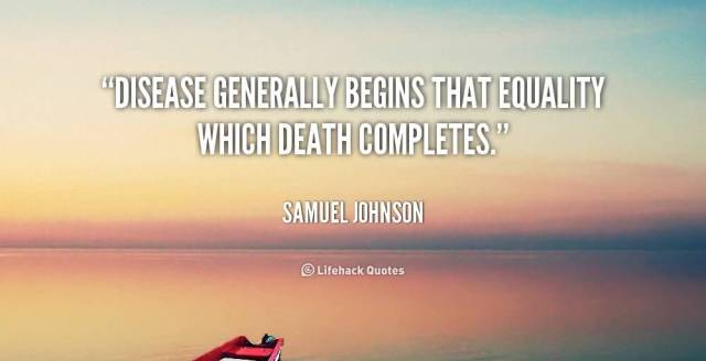 Equality Sayings disease generally begins that equality which death completes