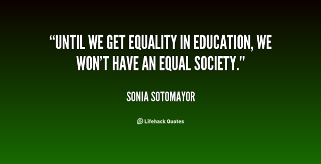 Equality Sayings until we get equality in education we don't have an equal society