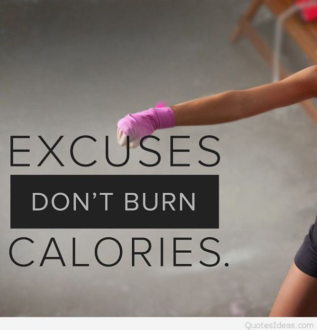 Fitness Quotes excuses don't burn calories