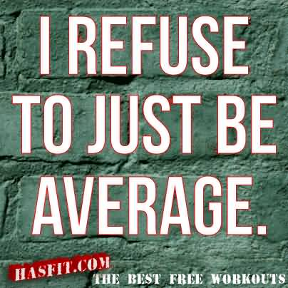 Fitness Quotes i refuse to just be average