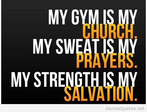 Fitness Quotes my gym is my church my sweet is my prayers my strength is my salvation