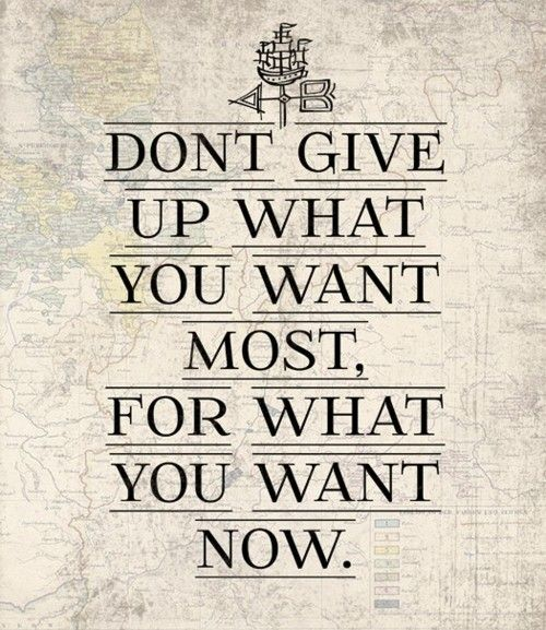 Fitness Sayings don't give up what you want most for what you want now.