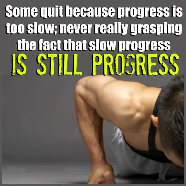 Fitness Sayings some quit because progress is to slow