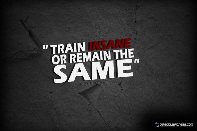 Fitness Sayings train insane or remain the same