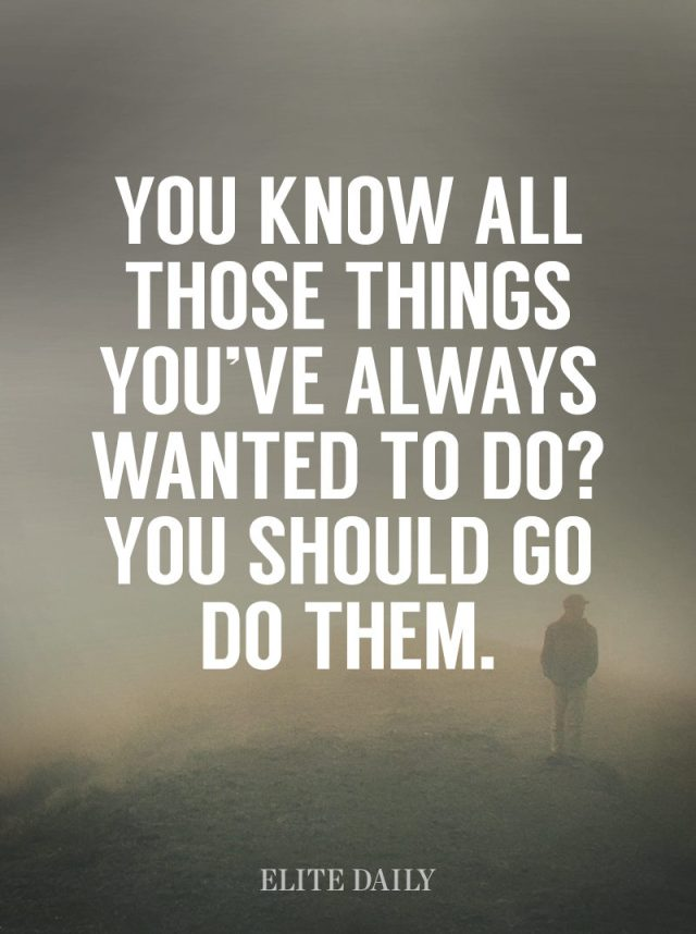 Fitness Sayings you know all those things you've always wanted to do.