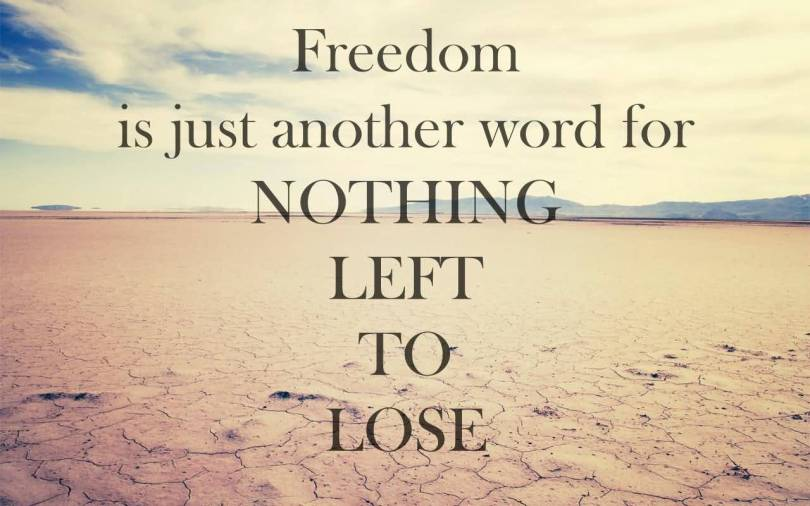 Freedom Quotes freedom is just another word for nothing left to lose
