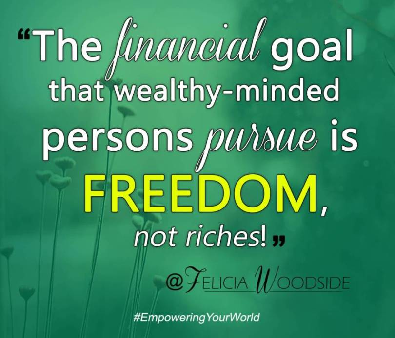 Freedom Quotes the financial goal that wealthy minded persons pursue is freedom not riches
