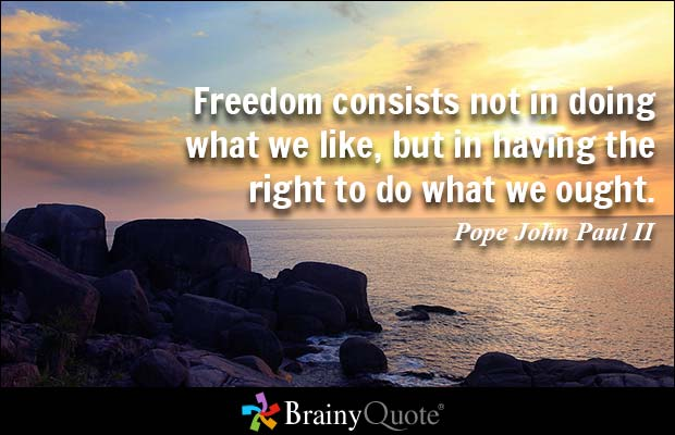 Freedom sayings freedom consist not in doing what we like but in having the right to do what we ought