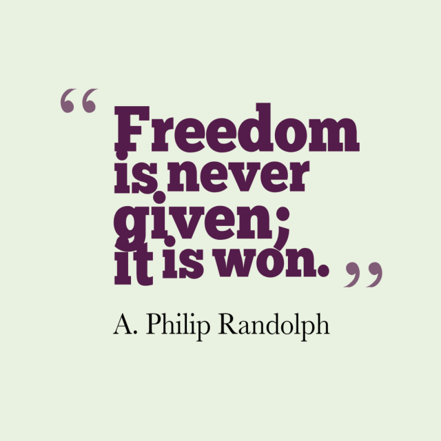 Freedom sayings freedom is never given it is won