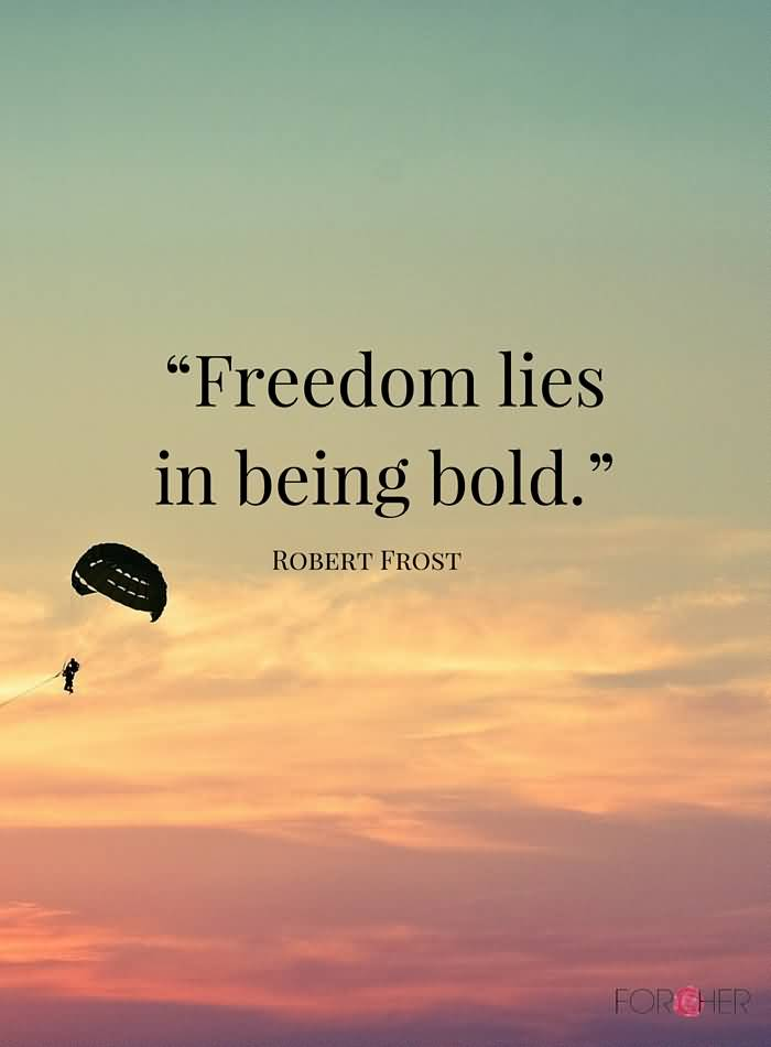 Freedom sayings freedom lies in being bold