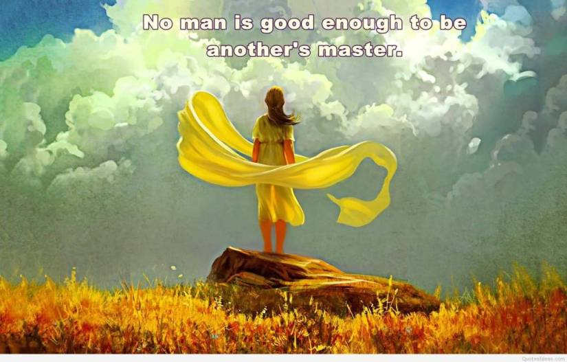 Freedom sayings no man is good enough to be another's master