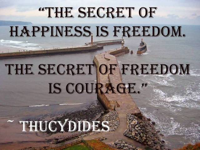 Freedom sayings the secret of happiness is freedom the secret of freedom is courage