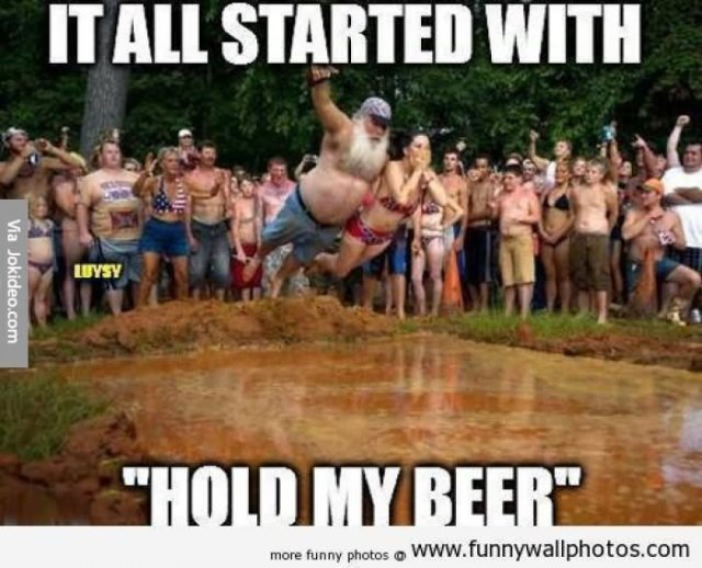 Funny Beer Memes It All Started With Hold My Beer Images