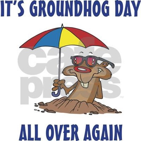 Happy Groundhog Day All Over Again Wishes