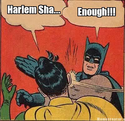 Harlem Sha... Enough!!! Batman Memes