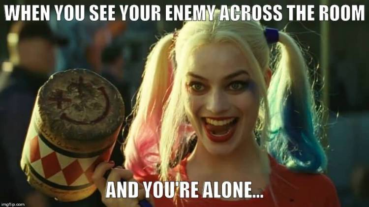 Harley Quinn Memes When You See Your Enemy Across The Room