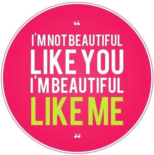 Health Quotes I'm not beautiful like you I'm beautiful like me