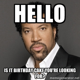 Hello Is It Birthday Cake You Are Looking For Meme Picture