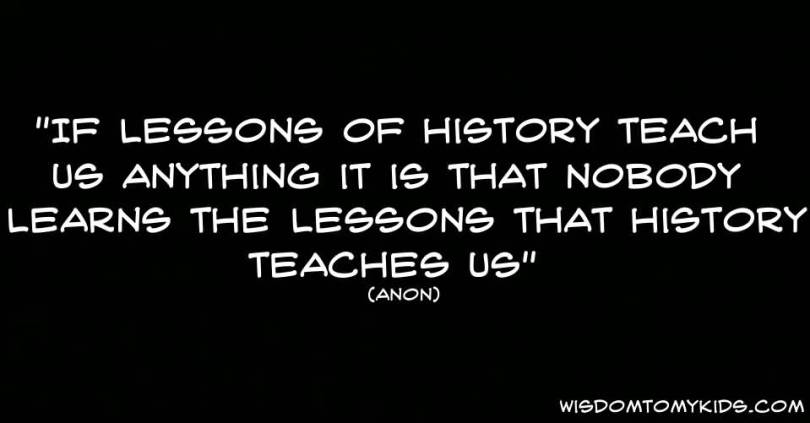 History Quotes If Lessons Of History Teach Us Anything It Is That Nobody Learns The Lessons That History Leaches Us