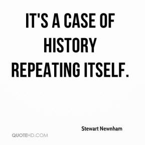 History Quotes It's A Case Of History Recreating Itself
