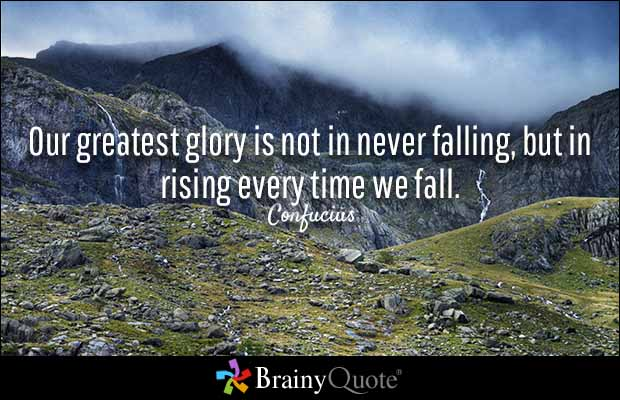 History Quotes Our Greatest Glory Is Not In Never Falling But In Rising Every Time WE Fall