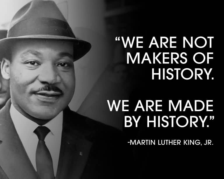 History Quotes We Are Not Makes Of History WE Are Made By History