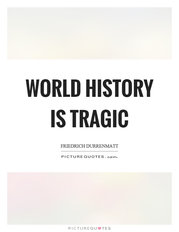 History Quotes World History Is Tragic