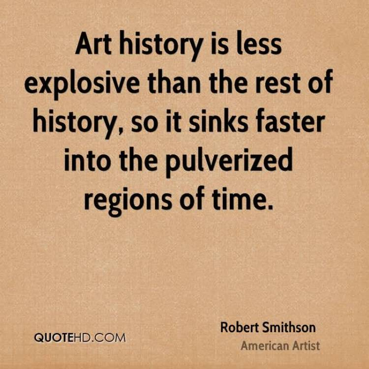 History Saying Art History Is Less Explosive Than The Rest Of History So It Sinks Faster Into The Pulverized Regions Of Time