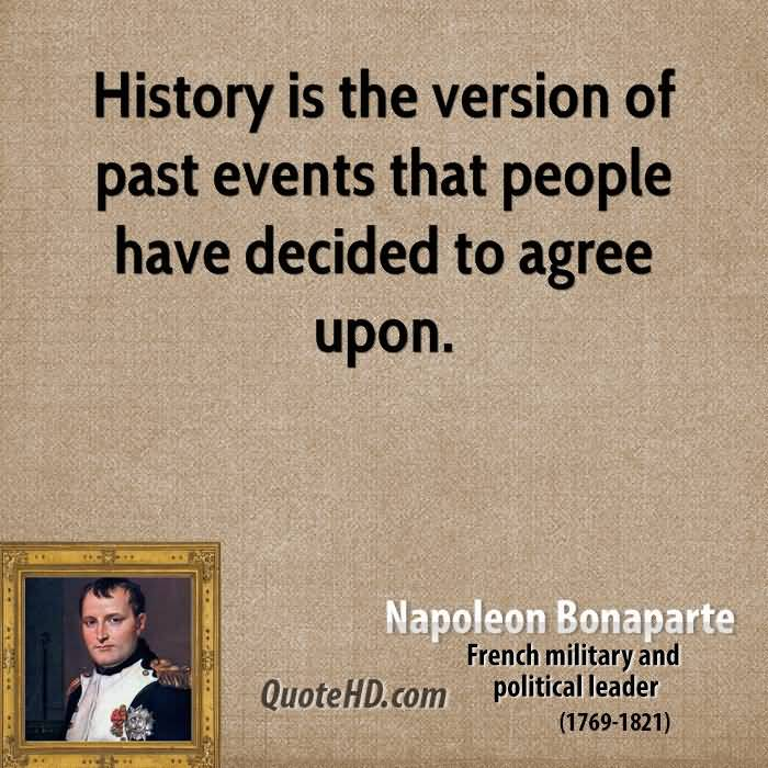 History Saying History Is The Version Of Past Events That People Have Decided To Agree Upon