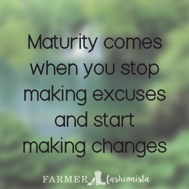 History Saying Maturity Comes When You Step Making Excuses And Start Making Changes