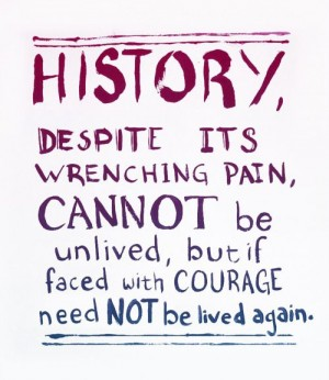 History Sayings Quotes History Despite Its Wrenching Pain Cannot Be Unlived But If Faced With Courage Need Not BE Lived Again