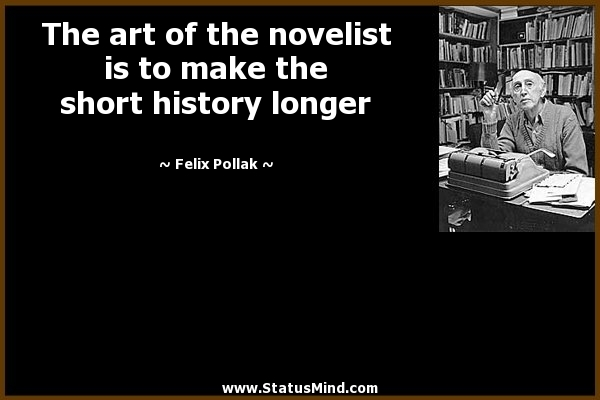 History Saying The Art Of The Novelist Is To Make The Short History Longer