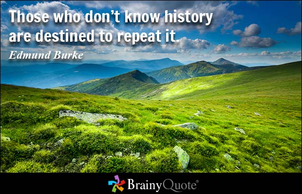 History Saying Those Who Don't Know History Are Destined To Repeat It