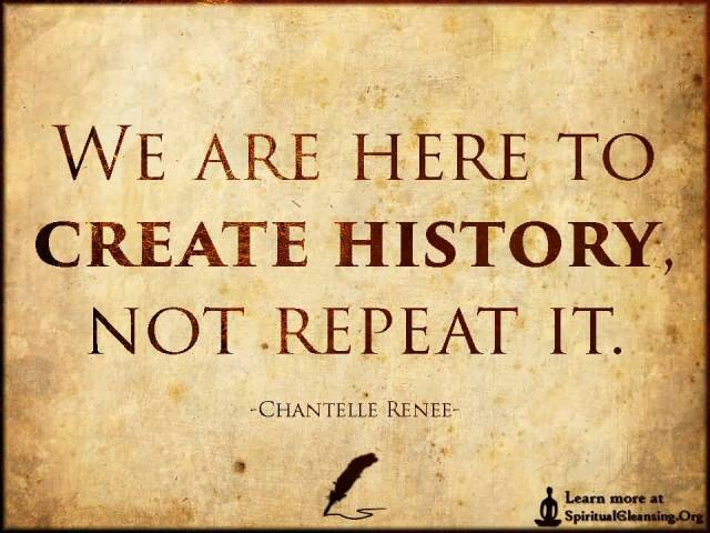 History Saying We Are Here To Create History Not Repeat It
