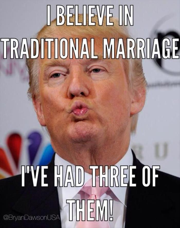I Believe In Traditional Marriage I Had Three Of Them Donald Trump Meme