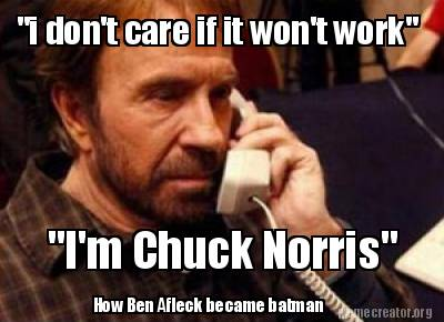 I Don't Care If It Won't Work Im Chuck Norris Batman Memes Pictures