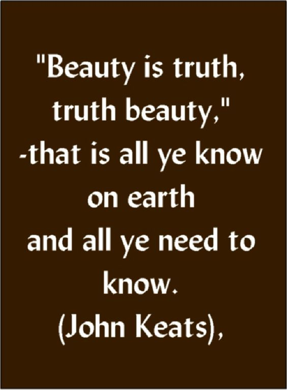 I Need You Quotes Beauty is truth, truth beauty,' that is all ye know on earth, and all ye need to know. John Keats