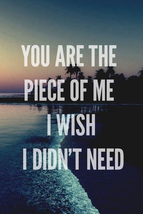 I Need You Quotes You are the piece of me i wish i didnt need