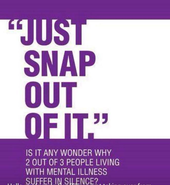 Illness Quotes Just snap out of it is it any wonder why 2 out of 3 people