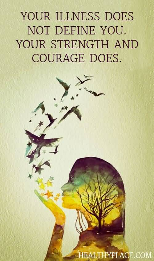 Illness Quotes Your illness does not define you your strength and courage does