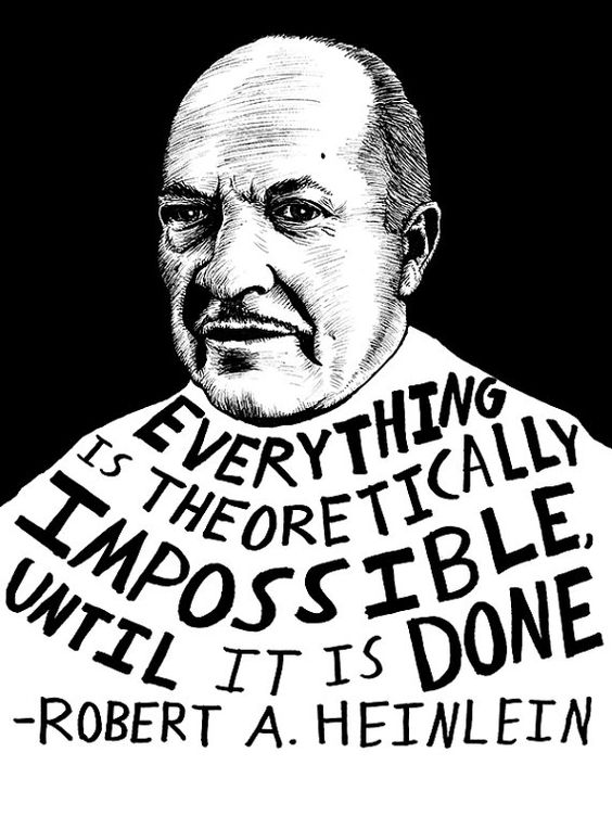 I'm Done Quotes Everything is theoretically impossible, until it is done. Robert A. Heinlein