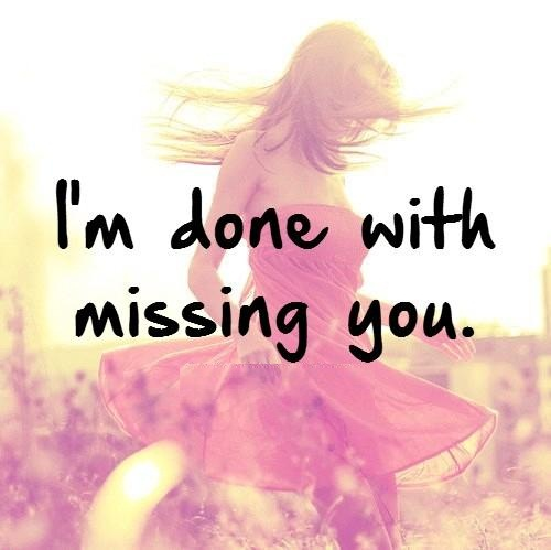 I'm Done Quotes Im done with missing you